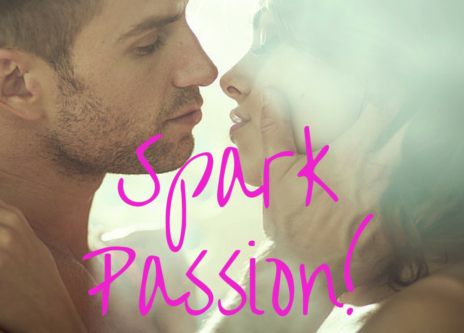 7 EASY WAYS TO SPARK PASSION