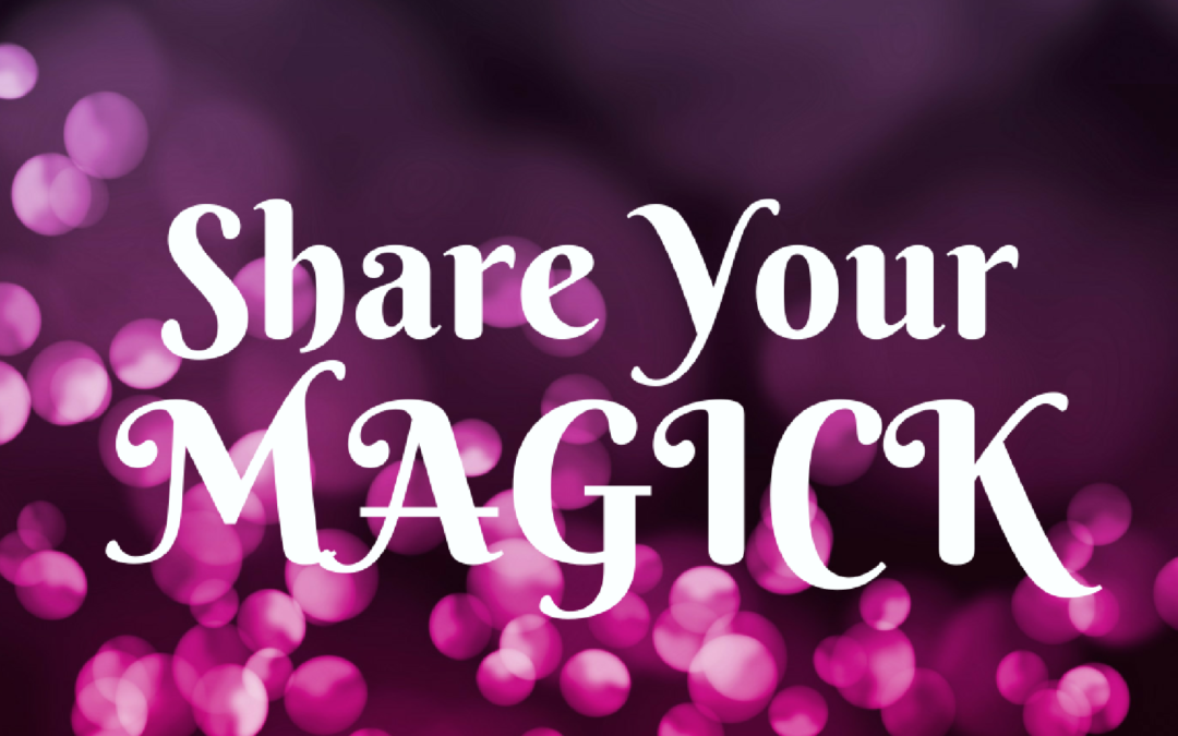 Are you ready to share your magick?