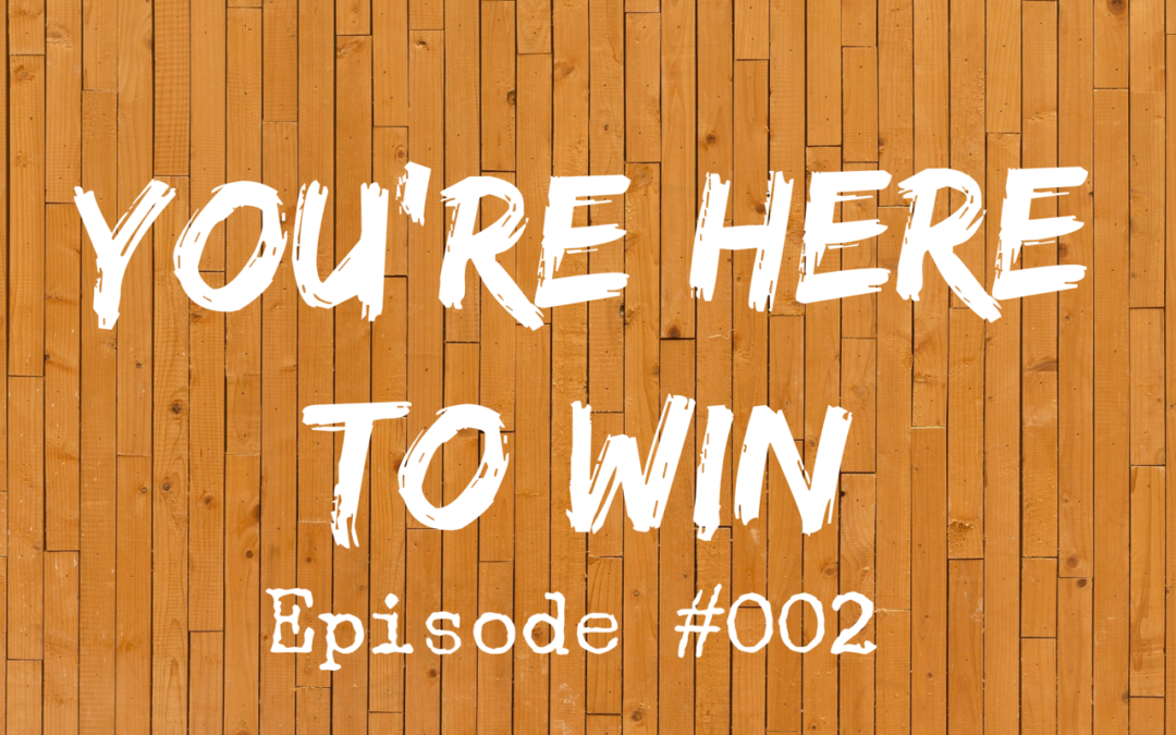 002 – You're Here to Win
