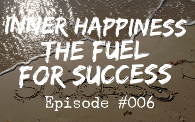 006 – Inner Happiness…the Fuel for Success