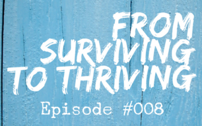 008 – From Surviving to Thriving