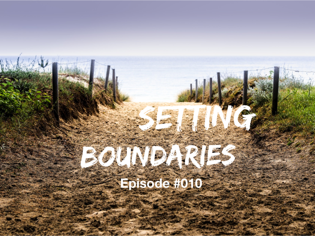 010 – Setting Boundaries: The Art of Creating Successful Relationships