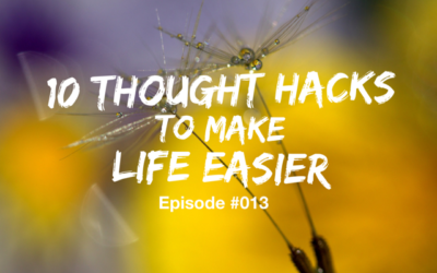 013 – 10 Thought Hacks to Make Life Easier