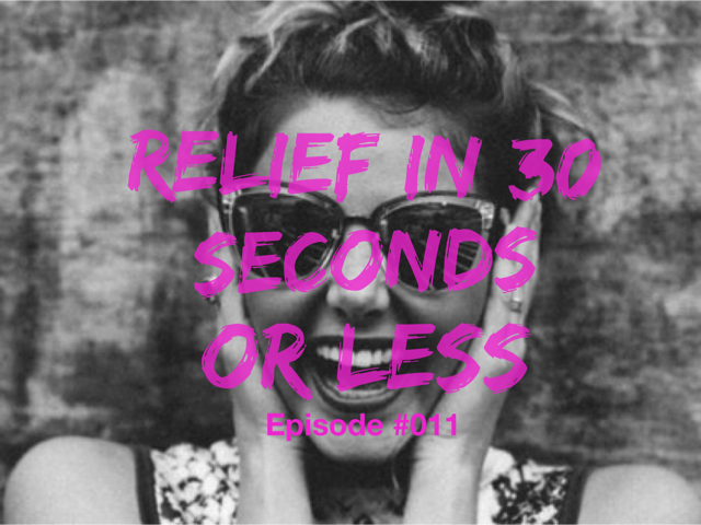 011 – RELIEF IN 30 SECONDS OR LESS (The Secret to Making the Law of Attraction Work for You)