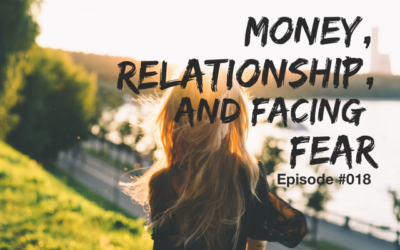 018 – Money, Relationship & Facing Fear