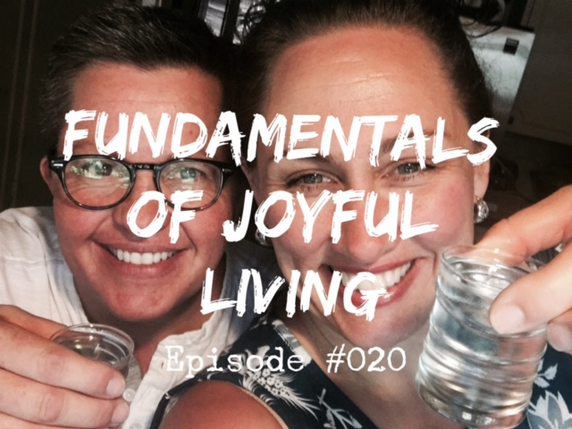 019 – Fundamentals of Joyful Living (that most people forget)