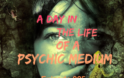 025 – A Day in the Life of a Psychic Medium