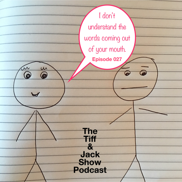 027 – I Don't Understand the Words Coming Out of Your Mouth