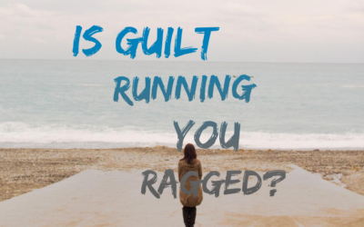 028 – Is Guilt Running You Ragged?