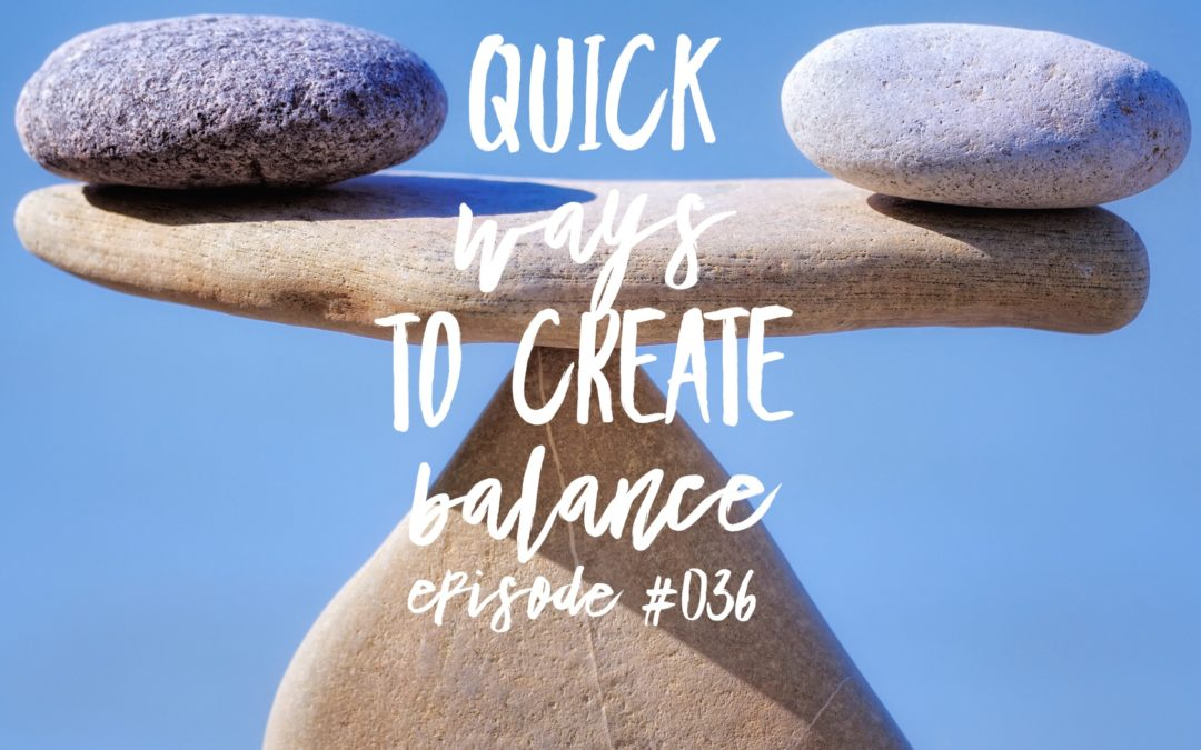 036 – Quick Ways to Create Balance