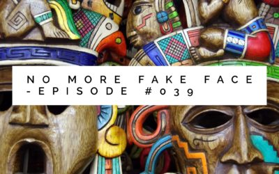 039 – No More Fake Face (Live Your Most Authentic Life)