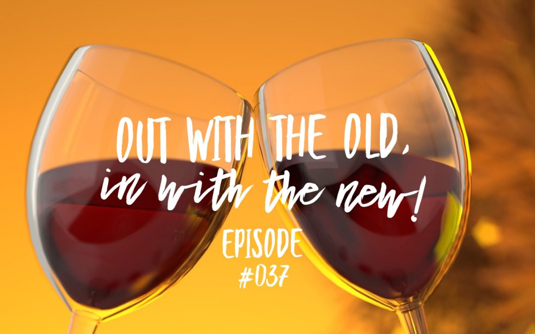037 – Out with the Old, In with the New!