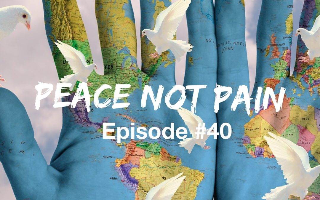 040 – Peace Not Pain