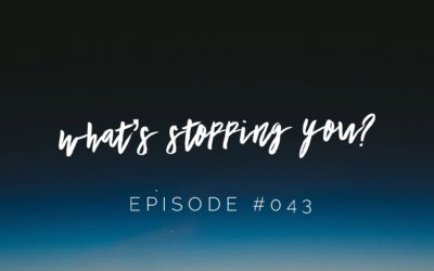 043 – What's Stopping You? (3 Things Blocking Your Abundance)