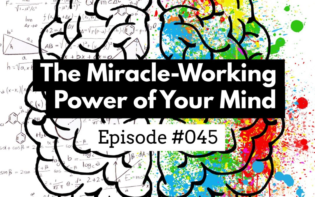 045 – The Miracle-Working Power of Your Unconscious Mind