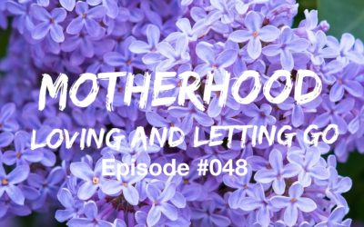048 – Motherhood: Loving and Letting Go
