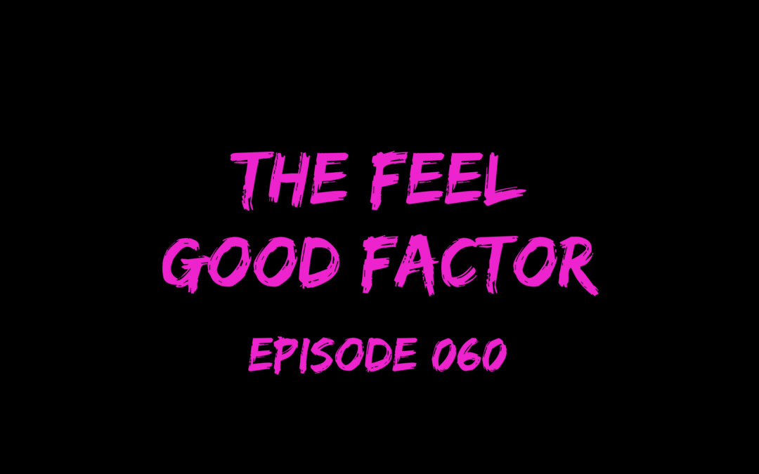 060 – The Feel Good Factor