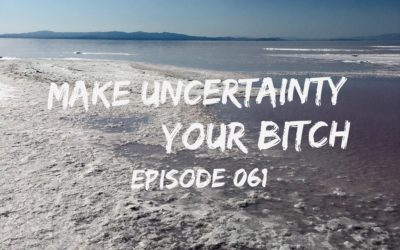 061 – Make Uncertainty Your Bitch