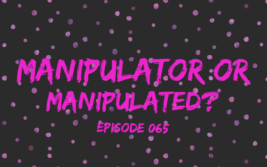 065 – Manipulator or Manipulated?