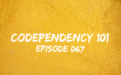 067 – Codependency 101