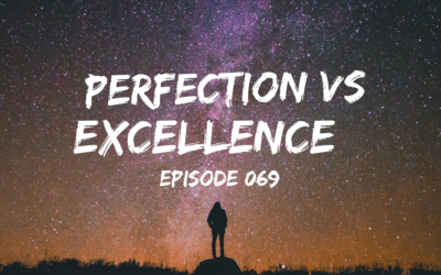 069 – Perfection vs Excellence