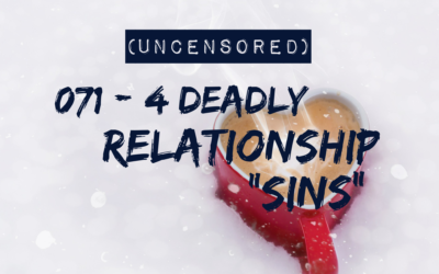 "071 – 4 Deadly Relationship ""Sins"" (Uncensored)"