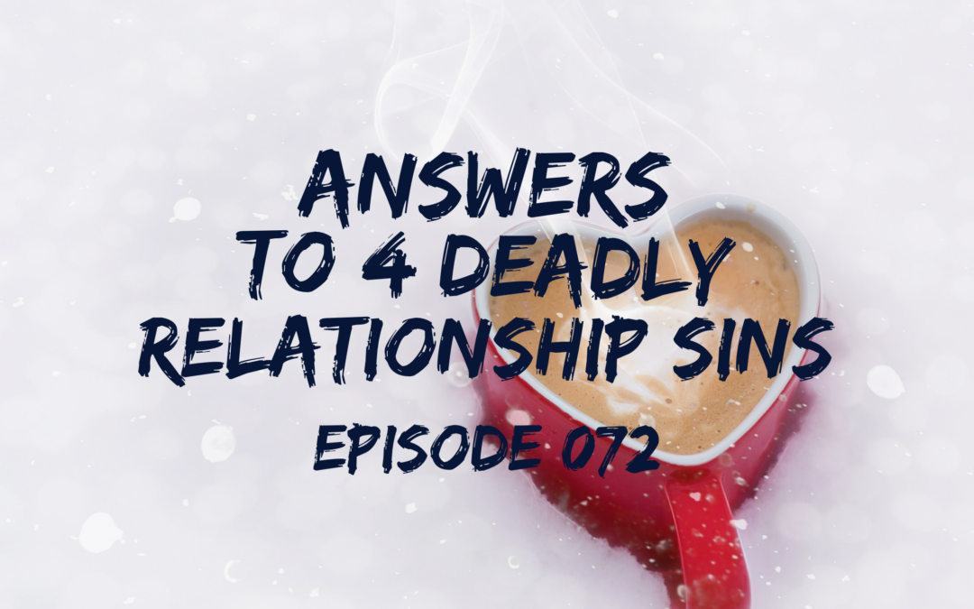 072 –  Answers to 4 Deadly Relationship Sins