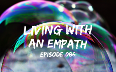 086 – Living with an Empath