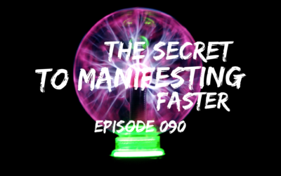 090 – The SECRET to Manifesting Faster