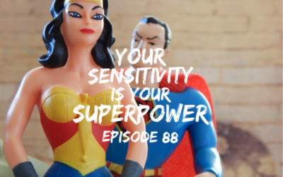 088 – Your Sensitivity is Your Superpower