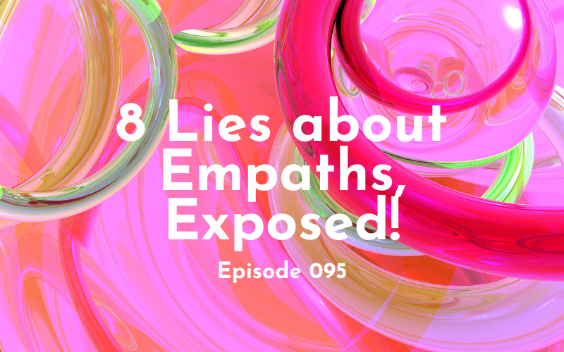 095 – 8 Lies About Empaths, Exposed!