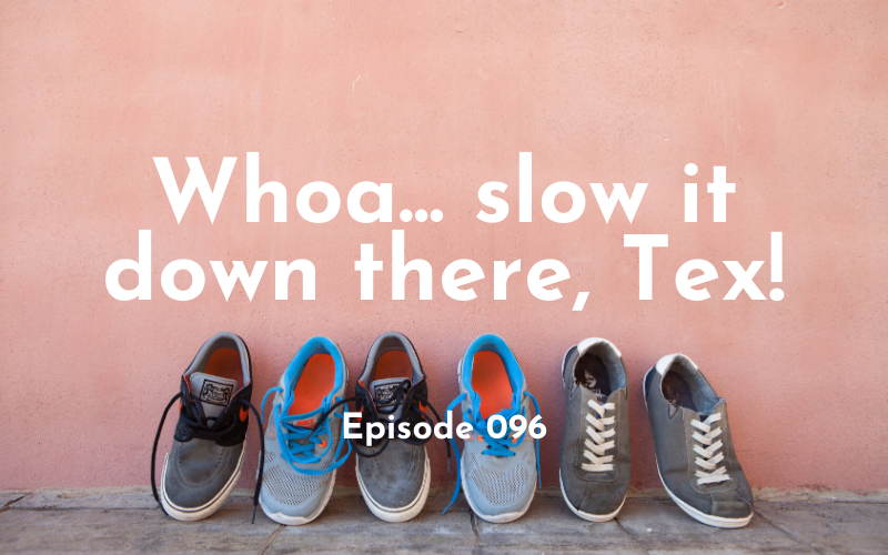 096 – Whoa… Slow down there, Tex!