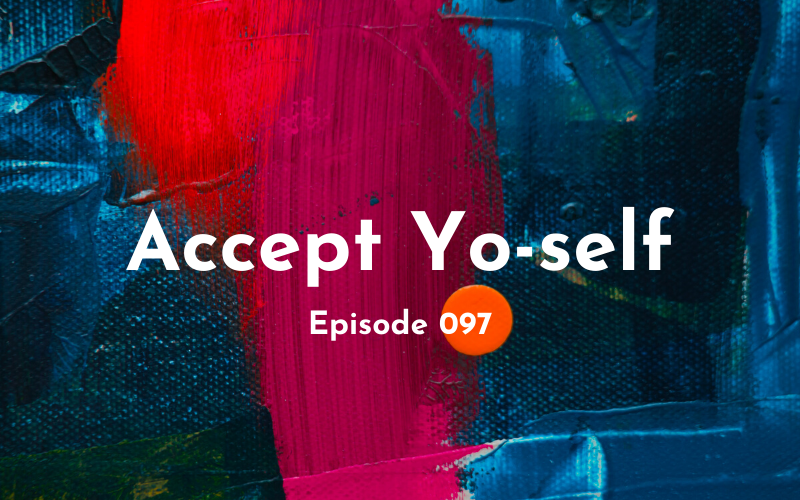 097 – Accept Yo-self