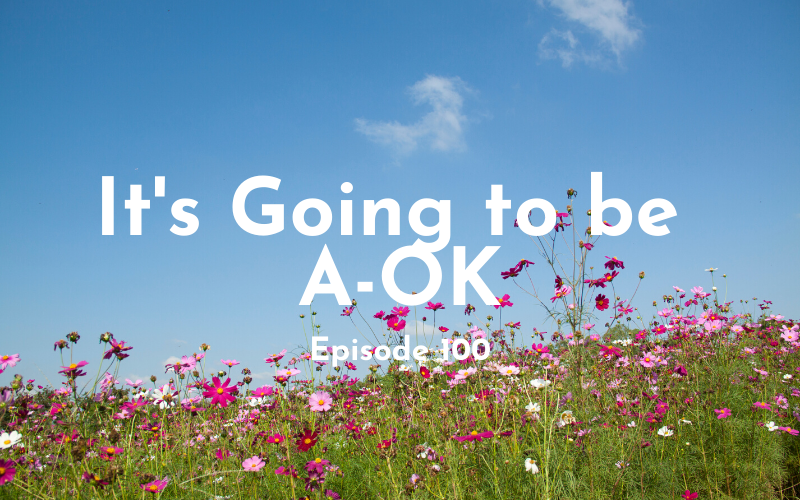 100 – It's Going to Be A-OK