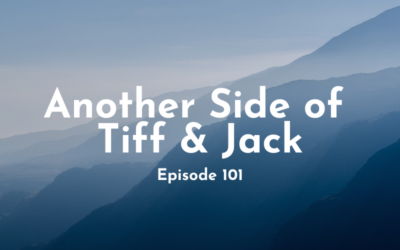 101 – Another Side of Tiff & Jack