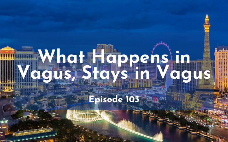 103 – What Happens in Vagus, Stays in Vagus 😘