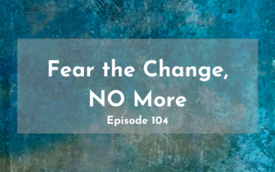 104 – Fear the Change, NO More