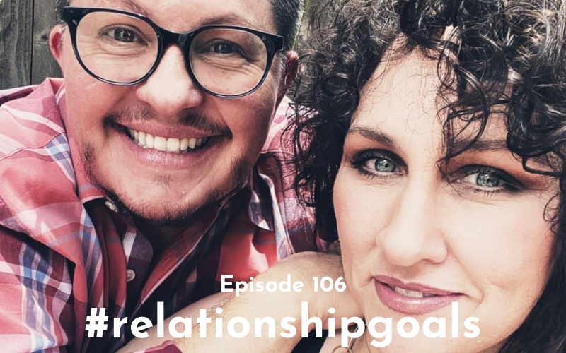 106 – #relationshipgoals