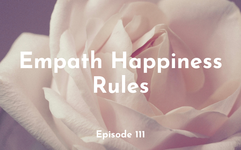 111 – Empath Happiness Rules