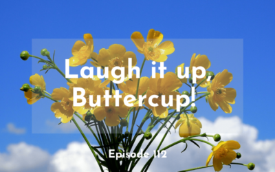 113 – Laugh it up, Buttercup!
