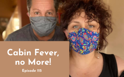 115 – Cabin Fever, no More!