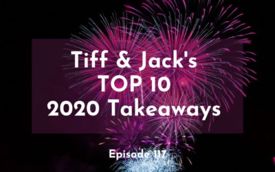 117 – Tiff & Jack's Top 10 Takeaways from 2020