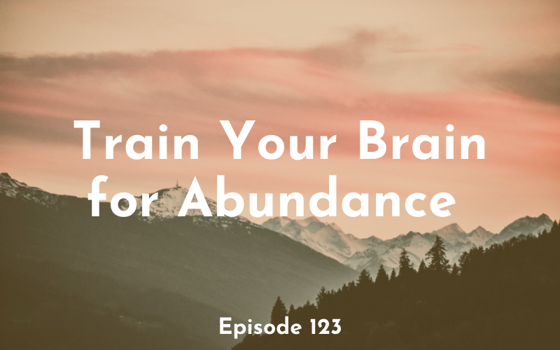 123 – Train Your Brain for Abundance