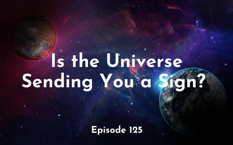 125 – Is the Universe Sending You a Sign?