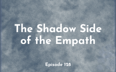 128 – The Shadow Side of the Empath