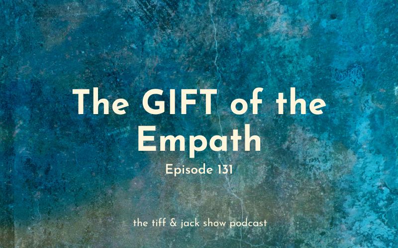 131 – The GIFT of the Empath