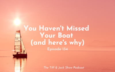 134 – You Haven't Missed Your Boat (and here's why)