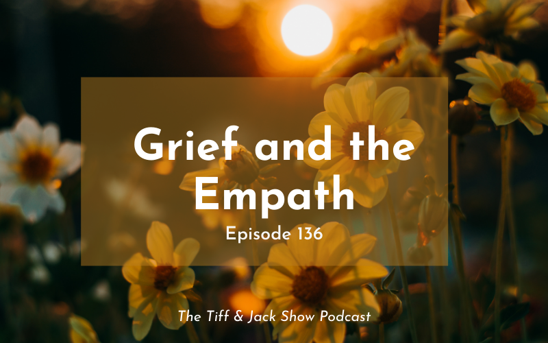 136 – Grief and the Empath
